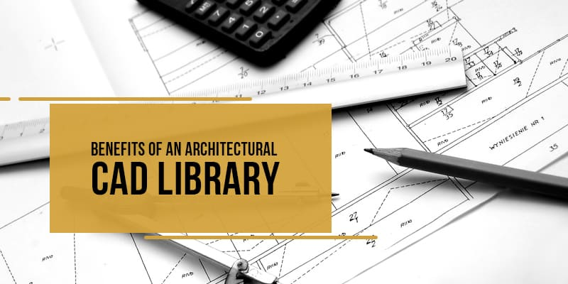 Benefits of an Architectural CAD Library