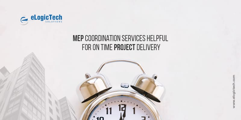 MEP Coordination Services Helpful For On Time Project Delivery