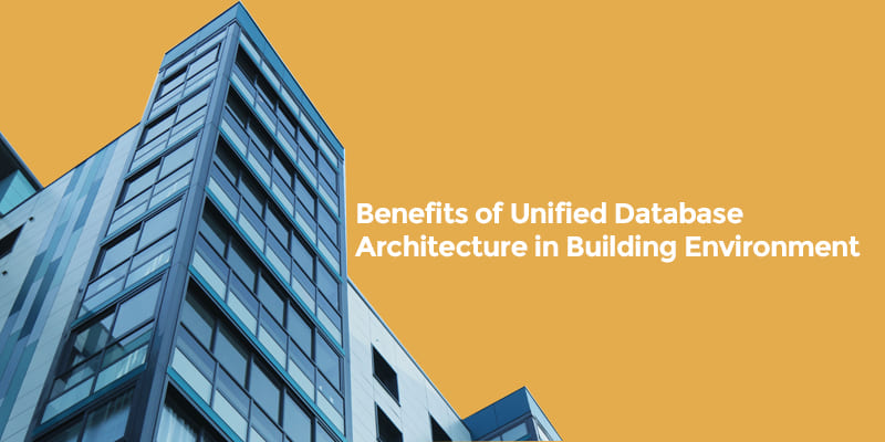 Benefits of Unified Database Architecture in Building Environment