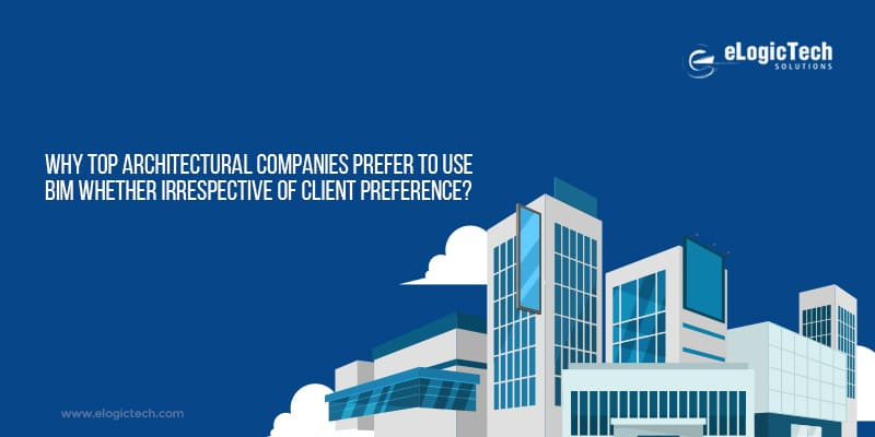 Why top Architectural companies prefer to use BIM whether irrespective of client preference?
