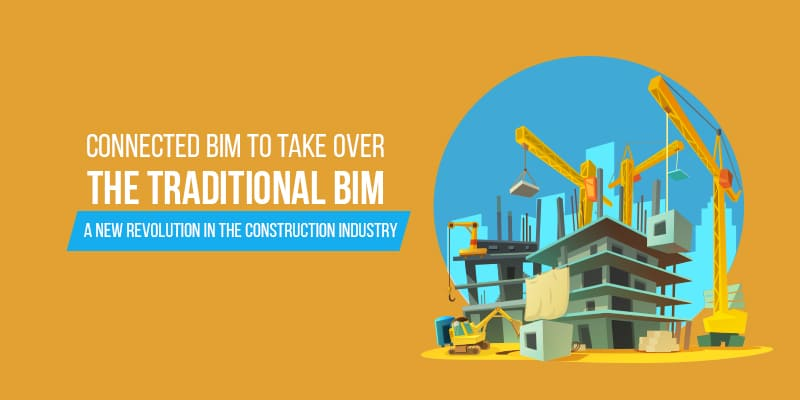 Connected BIM to take over the traditional BIM - a new revolution in the construction industry